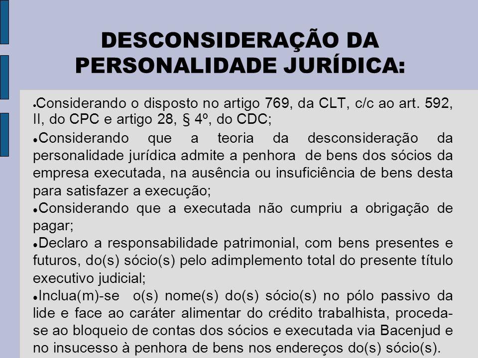 DESCONSIDERAÇÃO DA PERSONALIDADE JURÍDICA: Considerando o disposto no artigo 769, da CLT, c/c ao art.