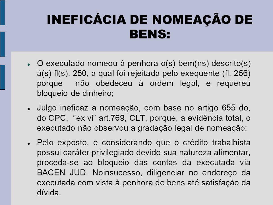 INEFICÁCIA DE NOMEAÇÃO DE BENS: O executado nomeou à penhora o(s) bem(ns) descrito(s) à(s) fl(s).