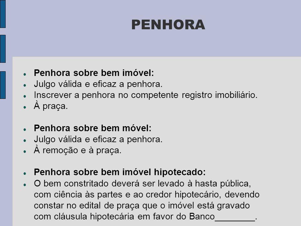 PENHORA Penhora sobre bem imóvel: Julgo válida e eficaz a penhora.