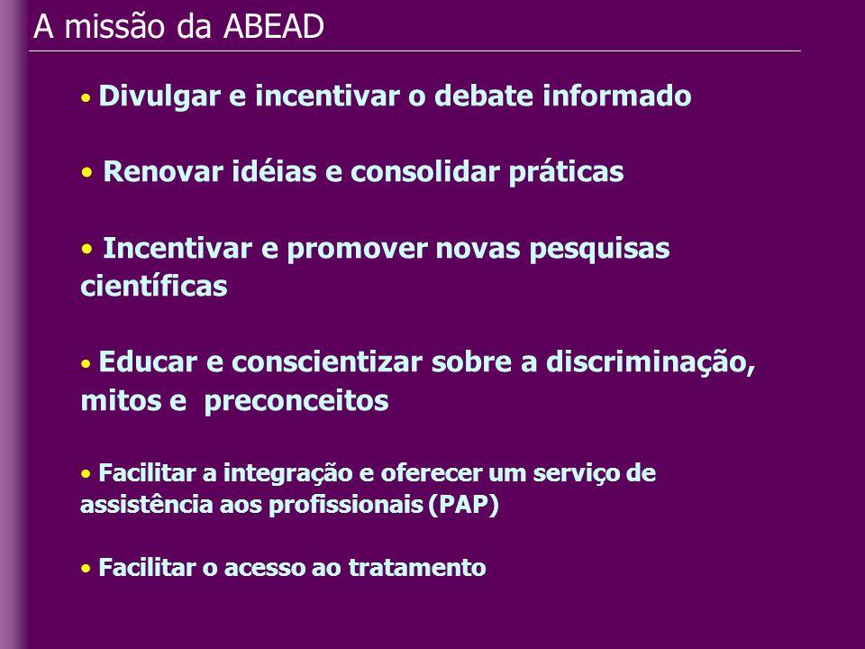 A missão da ABEAD Divulgar e incentivar o debate informado Renovar idéias e consolidar práticas Incentivar e promover novas pesquisas científicas Educ