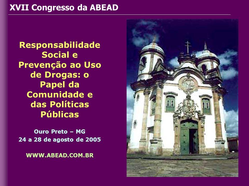 Responsabilidade Social e Prevenção ao Uso de Drogas: o Papel da Comunidade e das Políticas Públicas Ouro Preto – MG 24 a 28 de agosto de 2005 WWW.ABE
