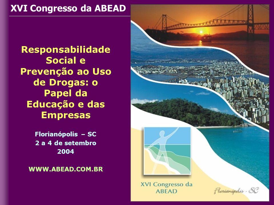 Responsabilidade Social e Prevenção ao Uso de Drogas: o Papel da Educação e das Empresas Florianópolis – SC 2 a 4 de setembro 2004 WWW.ABEAD.COM.BR XV