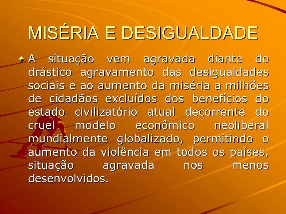 MISÉRIA E DESIGUALDADE A situação vem agravada diante do drástico agravamento das desigualdades sociais e ao aumento da miséria a milhões de cidadãos