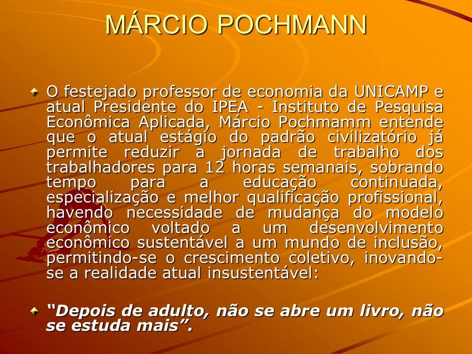MÁRCIO POCHMANN O festejado professor de economia da UNICAMP e atual Presidente do IPEA - Instituto de Pesquisa Econômica Aplicada, Márcio Pochmamm en