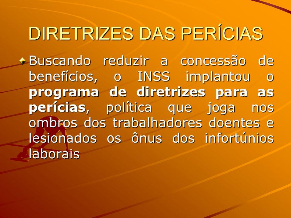 DIRETRIZES DAS PERÍCIAS Buscando reduzir a concessão de benefícios, o INSS implantou o programa de diretrizes para as perícias, política que joga nos