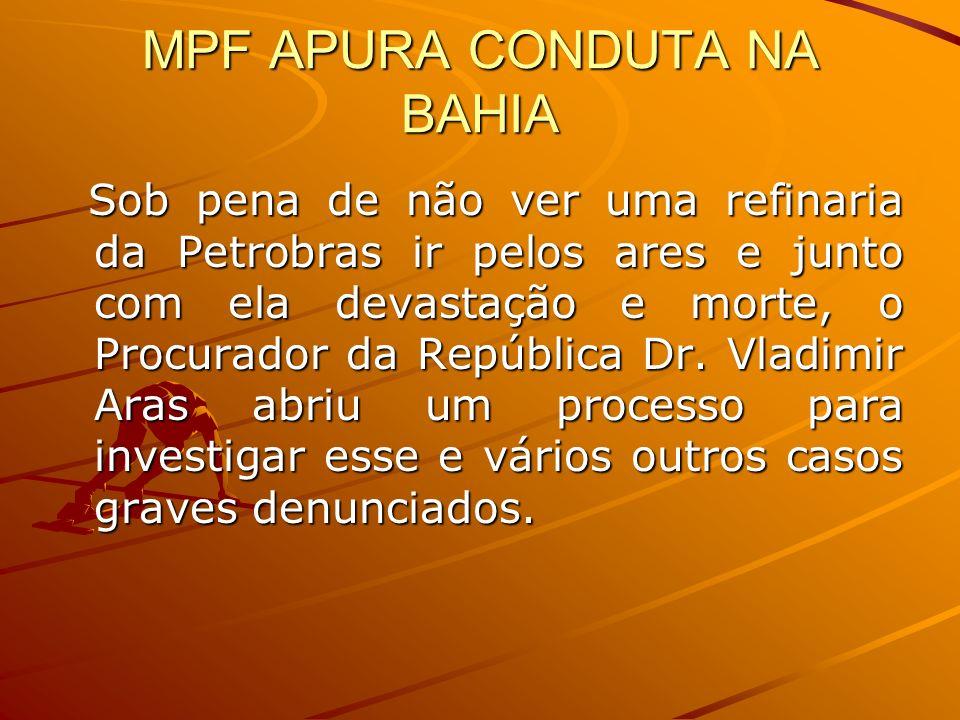MPF APURA CONDUTA NA BAHIA Sob pena de não ver uma refinaria da Petrobras ir pelos ares e junto com ela devastação e morte, o Procurador da República