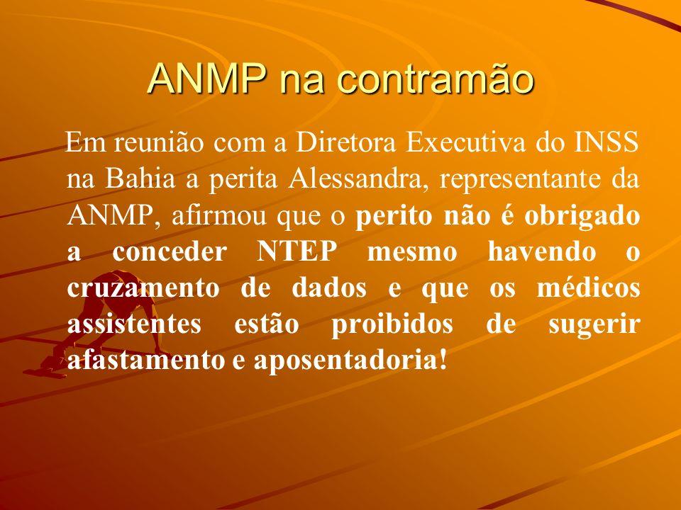 ANMP na contramão Em reunião com a Diretora Executiva do INSS na Bahia a perita Alessandra, representante da ANMP, afirmou que o perito não é obrigado