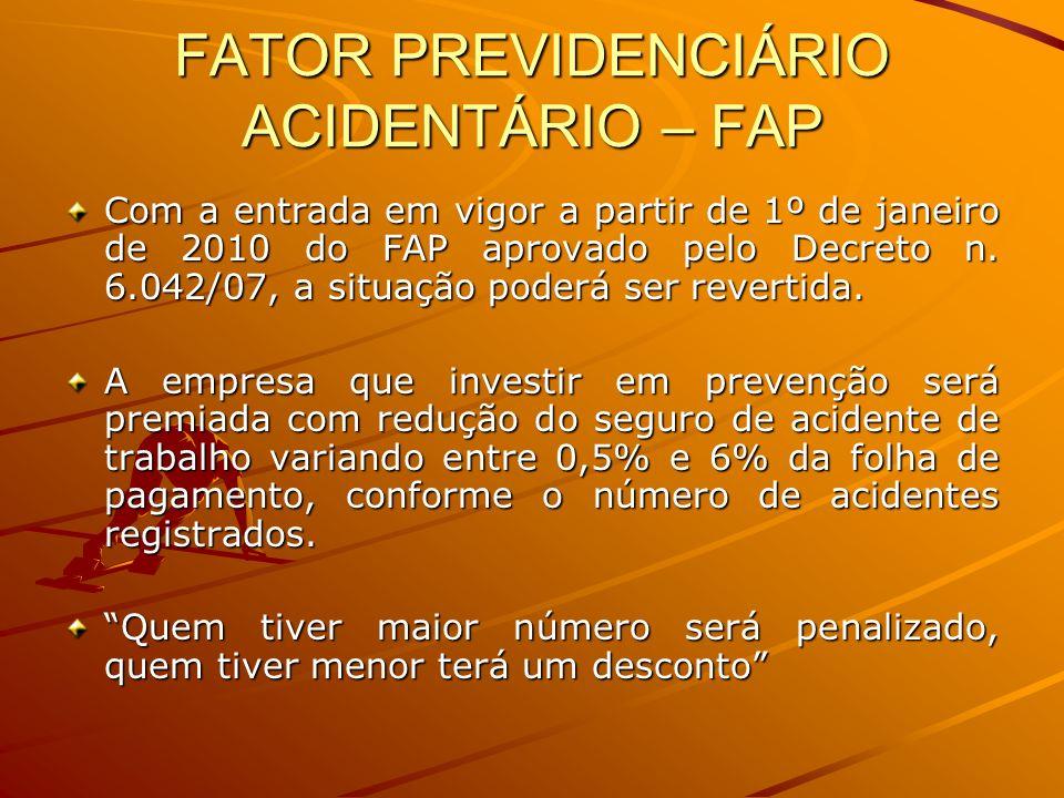 FATOR PREVIDENCIÁRIO ACIDENTÁRIO – FAP Com a entrada em vigor a partir de 1º de janeiro de 2010 do FAP aprovado pelo Decreto n. 6.042/07, a situação p