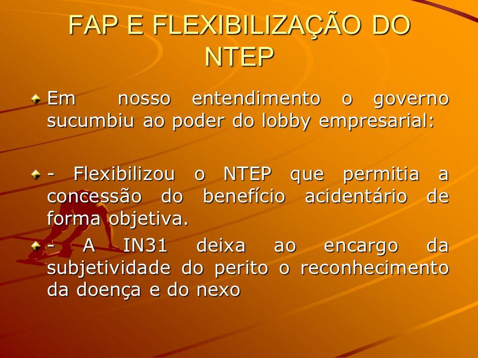 FAP E FLEXIBILIZAÇÃO DO NTEP Em nosso entendimento o governo sucumbiu ao poder do lobby empresarial: - Flexibilizou o NTEP que permitia a concessão do