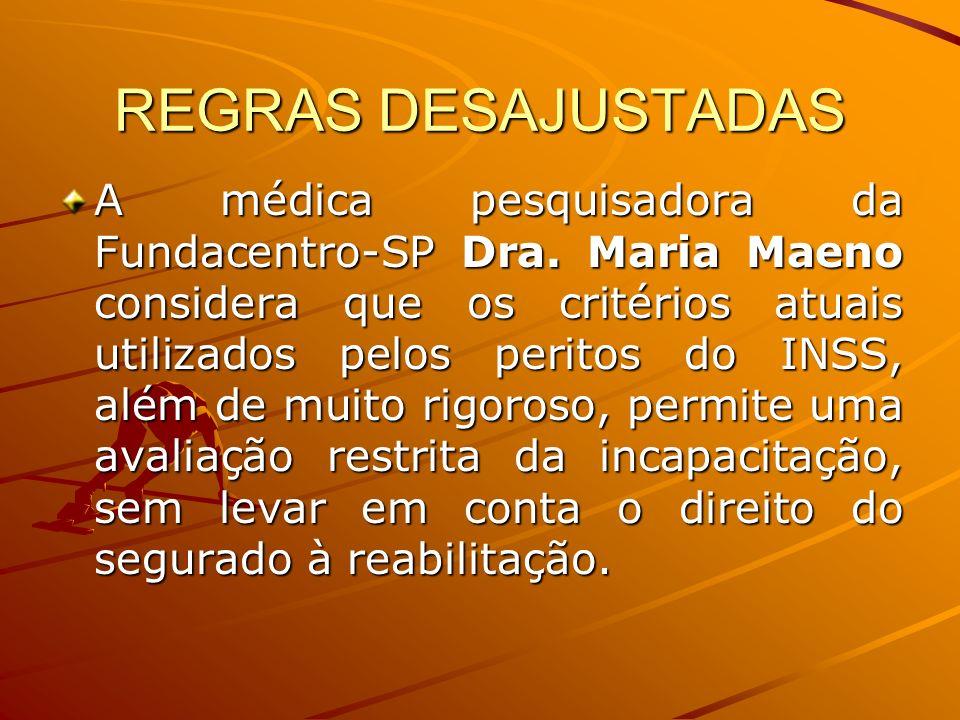 REGRAS DESAJUSTADAS A médica pesquisadora da Fundacentro-SP Dra. Maria Maeno considera que os critérios atuais utilizados pelos peritos do INSS, além