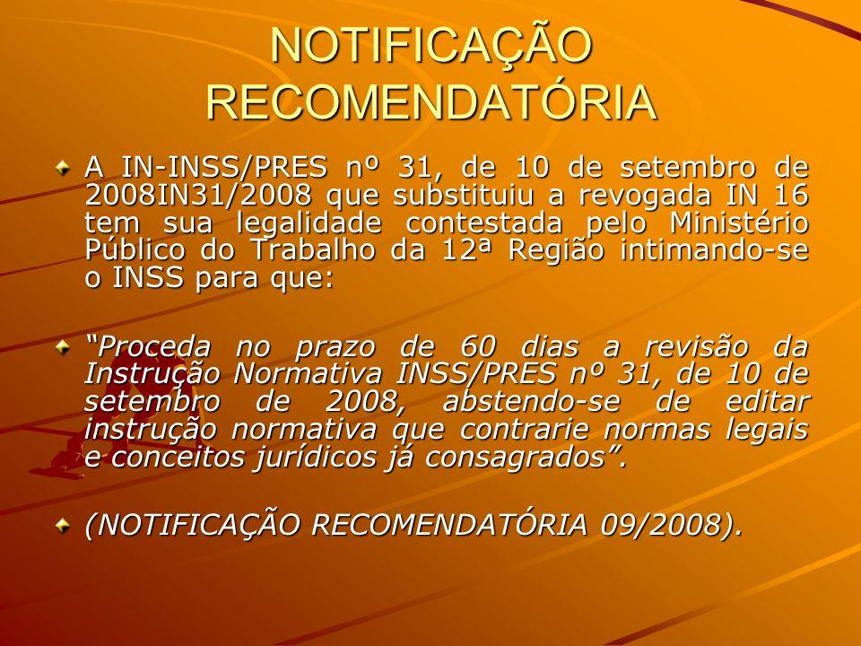 NOTIFICAÇÃO RECOMENDATÓRIA A IN-INSS/PRES nº 31, de 10 de setembro de 2008IN31/2008 que substituiu a revogada IN 16 tem sua legalidade contestada pelo
