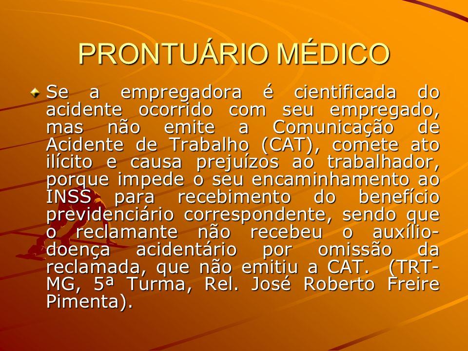 PRONTUÁRIO MÉDICO Se a empregadora é cientificada do acidente ocorrido com seu empregado, mas não emite a Comunicação de Acidente de Trabalho (CAT), c