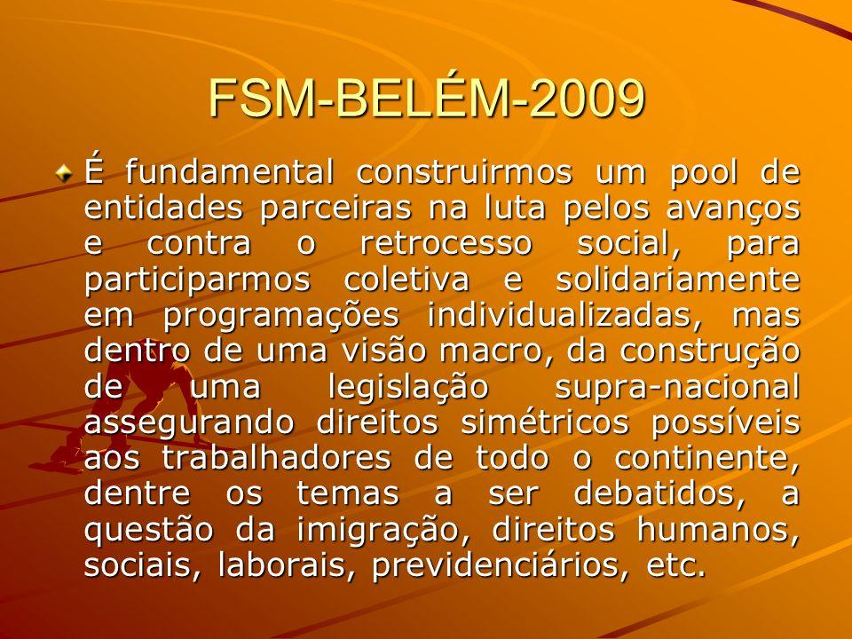FSM-BELÉM-2009 É fundamental construirmos um pool de entidades parceiras na luta pelos avanços e contra o retrocesso social, para participarmos coleti