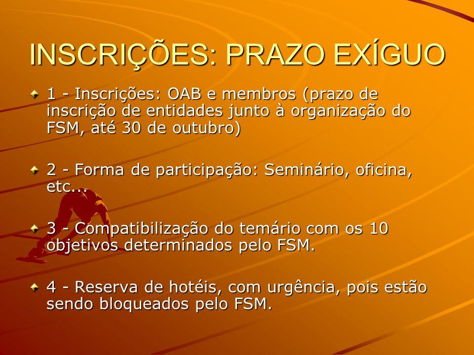 INSCRIÇÕES: PRAZO EXÍGUO 1 - Inscrições: OAB e membros (prazo de inscrição de entidades junto à organização do FSM, até 30 de outubro) 2 - Forma de pa