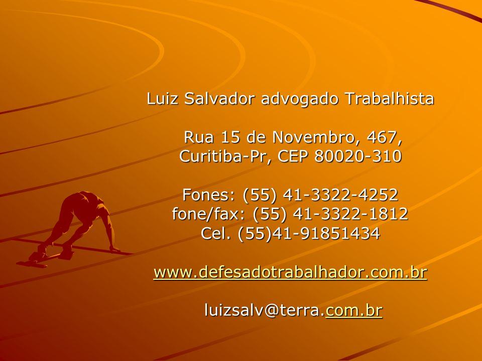 Luiz Salvador advogado Trabalhista Rua 15 de Novembro, 467, Rua 15 de Novembro, 467, Curitiba-Pr, CEP 80020-310 Fones: (55) 41-3322-4252 fone/fax: (55