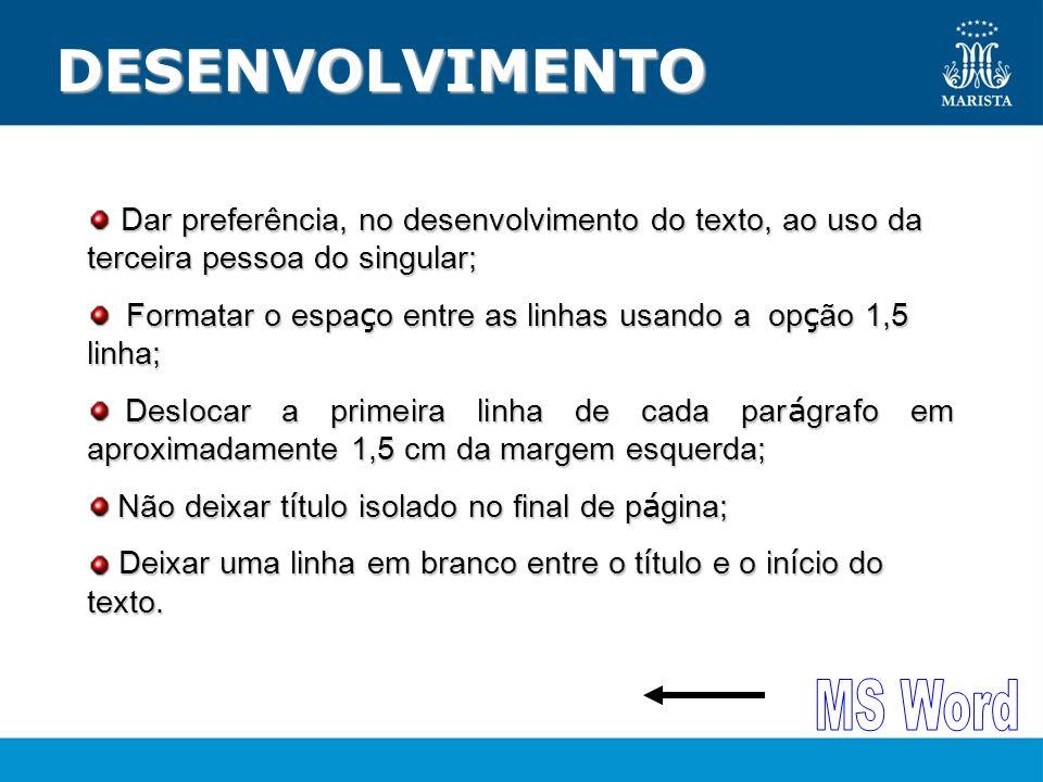 DESENVOLVIMENTO Dar preferência, no desenvolvimento do texto, ao uso da terceira pessoa do singular; Dar preferência, no desenvolvimento do texto, ao