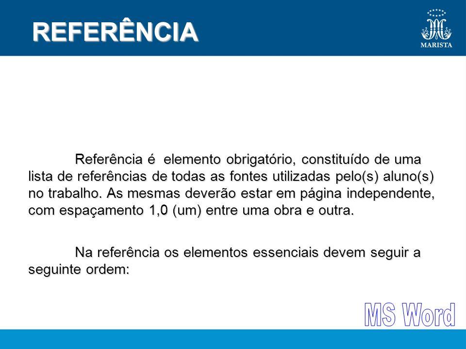 REFERÊNCIA REFERÊNCIA Referência é elemento obrigatório, constituído de uma lista de referências de todas as fontes utilizadas pelo(s) aluno(s) no tra