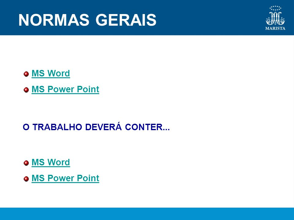 NORMAS GERAIS MS Word MS Power Point MS Word MS Power Point O TRABALHO DEVERÁ CONTER...