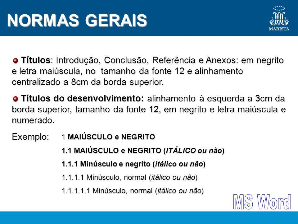 NORMAS GERAIS Títulos: Introdução, Conclusão, Referência e Anexos: em negrito e letra maiúscula, no tamanho da fonte 12 e alinhamento centralizado a 8