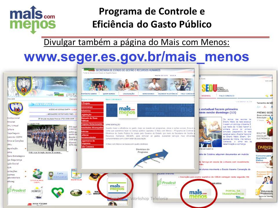Programa de Controle e Eficiência do Gasto Público Set/10 – II Workshop Telefonia Divulgar também a página do Mais com Menos: www.seger.es.gov.br/mais