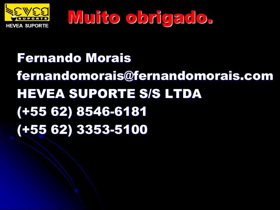 Muito obrigado. Fernando Morais fernandomorais@fernandomorais.com HEVEA SUPORTE S/S LTDA (+55 62) 8546-6181 (+55 62) 3353-5100 HEVEA SUPORTE