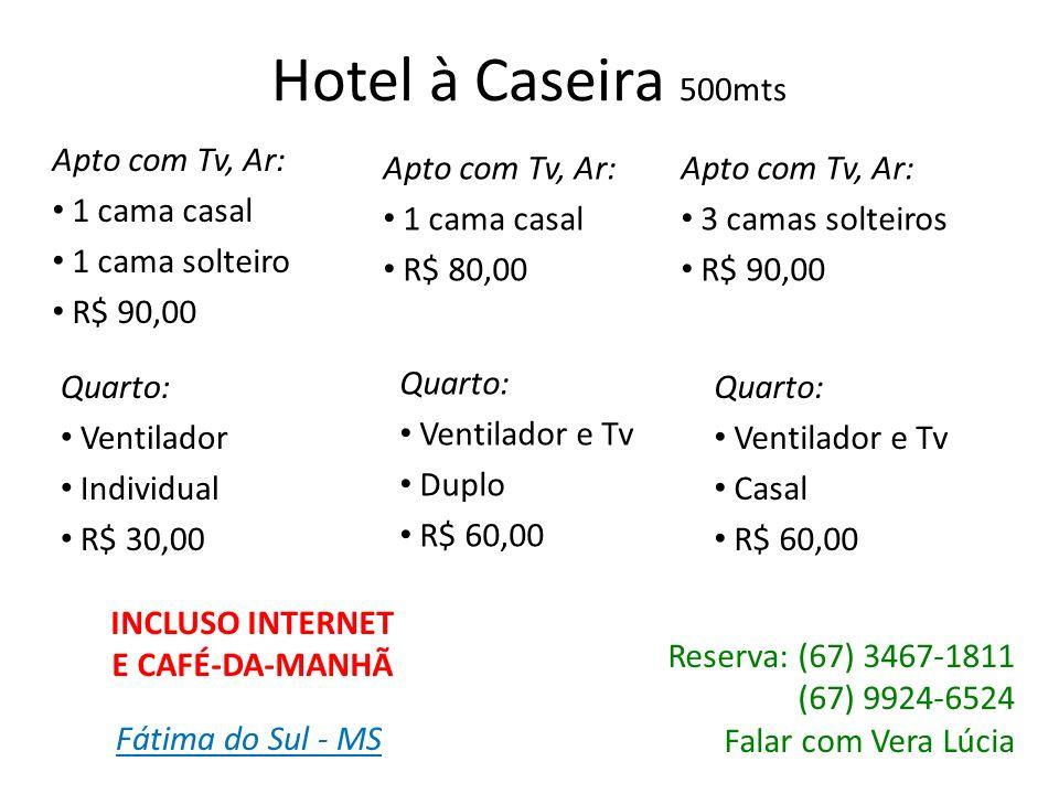 Hotel Princesa 600mts Apto com Tv, Ar: Simples Individual R$ 45,00 Standart Tv, Ar, Cama Box, Frigobar Individual R$ 55,00 Apto com Tv, Ar: Simples Duplo / Casal R$ 80,00 Apto com Tv, Ar: Simples Triplo R$ 120,00 Standart Tv, Ar, Cama Box, Frigobar Duplo / Casal R$ 100,00 Standart Tv, Ar, Cama Box, Frigobar Triplo R$ 140,00 Standart Tv, Ar, Cama Box, Frigobar Quádruplo R$ 180,00 Reserva: (67) 3467-4330 Falar com Edivânea ou Rosângela INCLUSO INTERNET, CAFÉ-DA-MANHÃ E ESTACIONAMENTO Fátima do Sul - MS