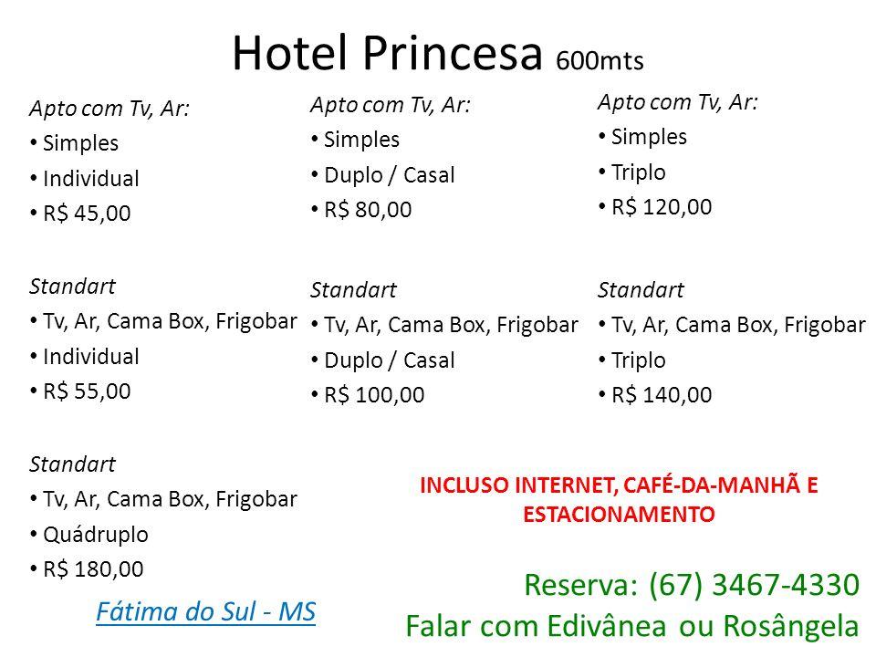 Hotel Princesa 600mts Apto com Tv, Ar: Simples Individual R$ 45,00 Standart Tv, Ar, Cama Box, Frigobar Individual R$ 55,00 Apto com Tv, Ar: Simples Du