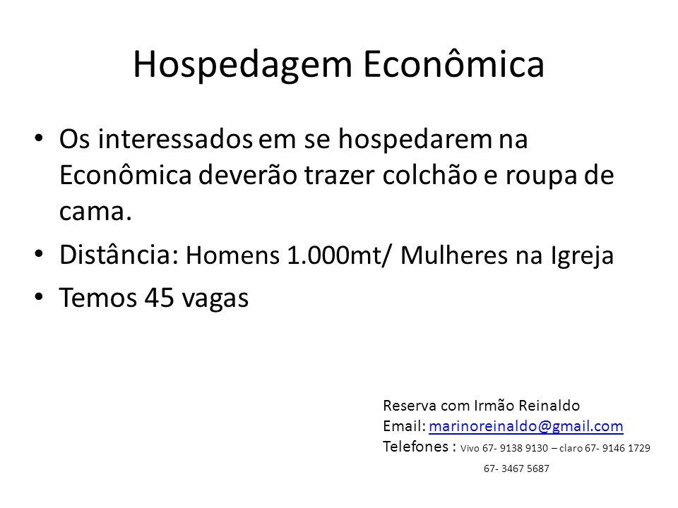 Hospedagem Econômica Os interessados em se hospedarem na Econômica deverão trazer colchão e roupa de cama. Distância: Homens 1.000mt/ Mulheres na Igre