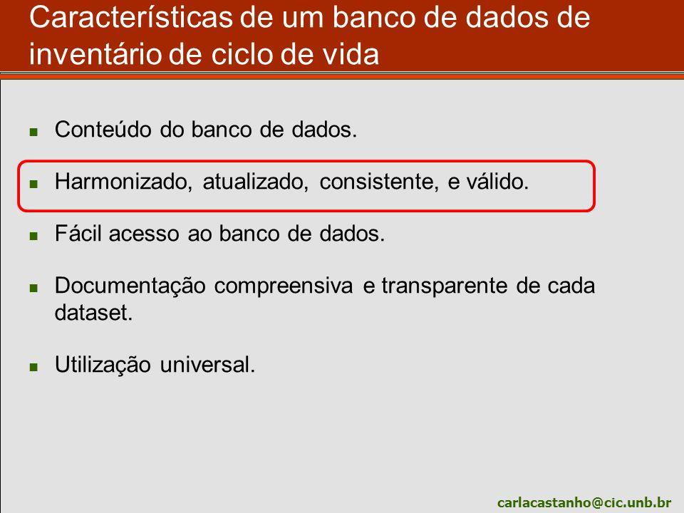 carlacastanho@cic.unb.br Características de um banco de dados de inventário de ciclo de vida Conteúdo do banco de dados. Harmonizado, atualizado, cons