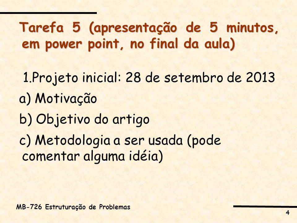 4 MB-726 Estruturação de Problemas Tarefa 5 (apresentação de 5 minutos, em power point, no final da aula) 1.Projeto inicial: 28 de setembro de 2013 a)