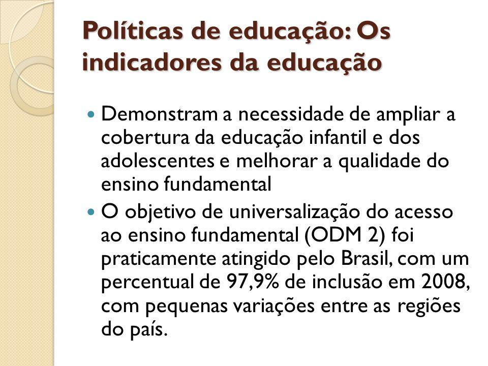Políticas de educação: Os indicadores da educação Demonstram a necessidade de ampliar a cobertura da educação infantil e dos adolescentes e melhorar a