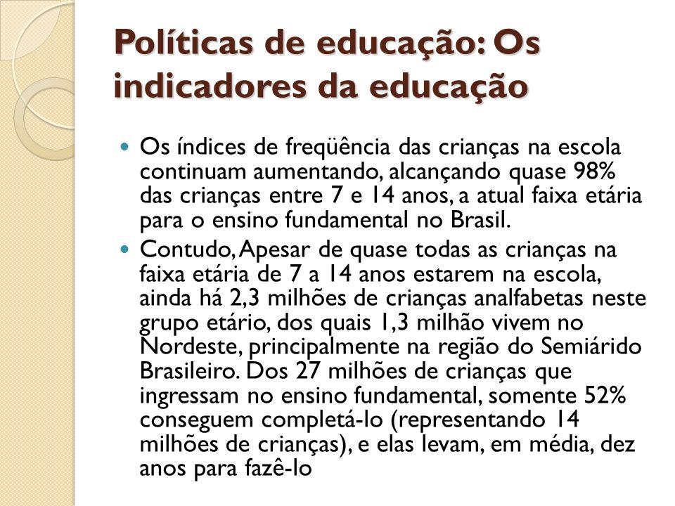 Políticas de educação: Os indicadores da educação Os índices de freqüência das crianças na escola continuam aumentando, alcançando quase 98% das crian
