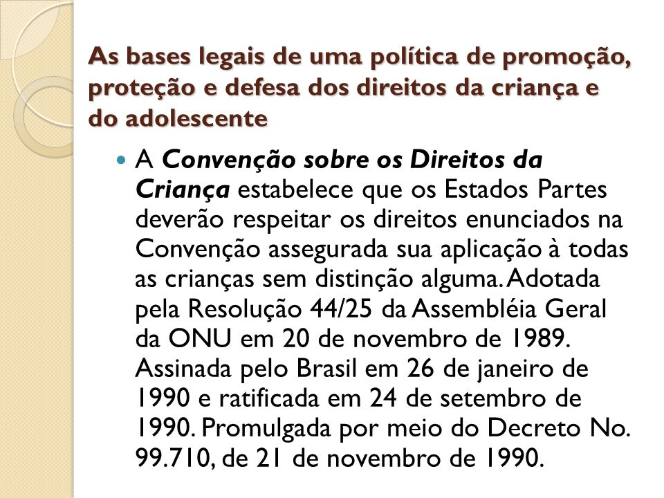 As bases legais de uma política de promoção, proteção e defesa dos direitos da criança e do adolescente A Convenção sobre os Direitos da Criança estab