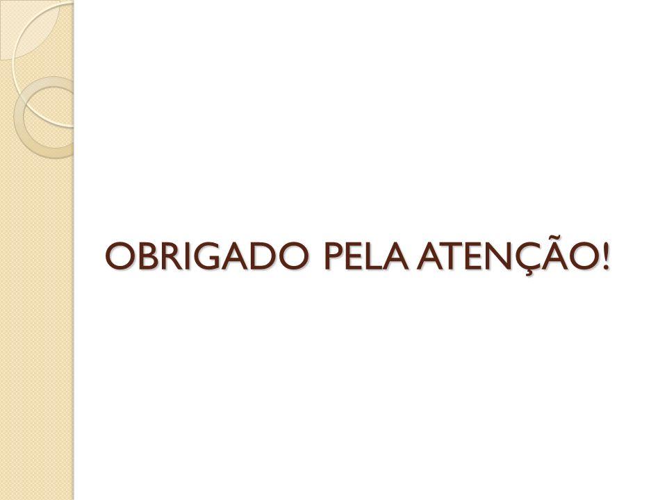 OBRIGADO PELA ATENÇÃO!
