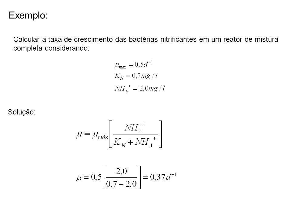 Exemplo: Calcular a taxa de crescimento das bactérias nitrificantes em um reator de mistura completa considerando: Solução: