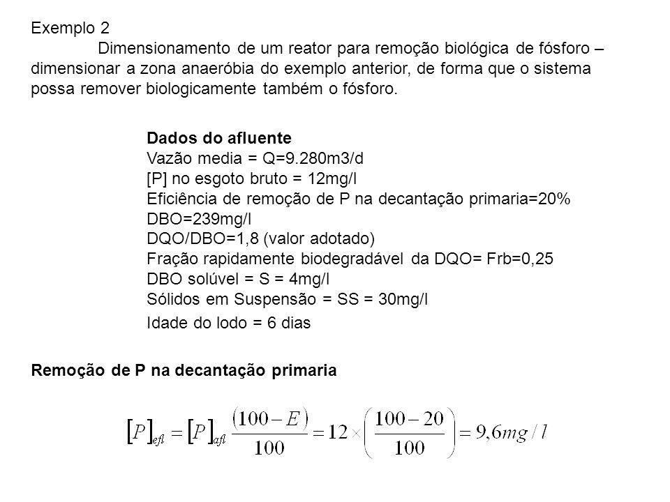 Exemplo 2 Dimensionamento de um reator para remoção biológica de fósforo – dimensionar a zona anaeróbia do exemplo anterior, de forma que o sistema possa remover biologicamente também o fósforo.