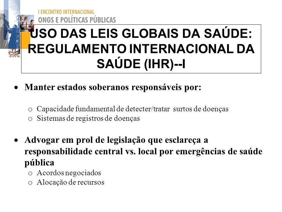 USO DAS LEIS GLOBAIS DA SAÚDE: REGULAMENTO INTERNACIONAL DA SAÚDE (IHR)--I Manter estados soberanos responsáveis por: o Capacidade fundamental de dete