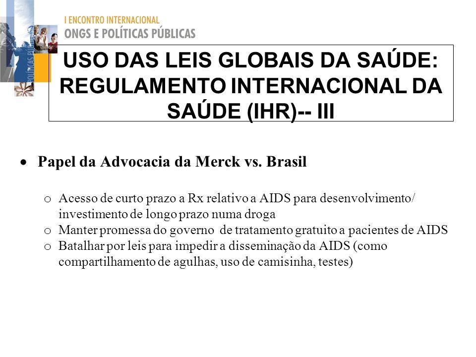 USO DAS LEIS GLOBAIS DA SAÚDE: REGULAMENTO INTERNACIONAL DA SAÚDE (IHR)-- III Papel da Advocacia da Merck vs. Brasil o Acesso de curto prazo a Rx rela
