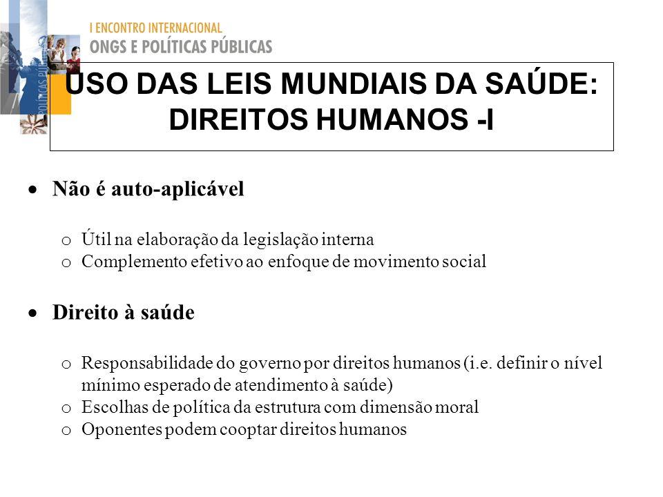 USO DAS LEIS MUNDIAIS DA SAÚDE: DIREITOS HUMANOS -I Não é auto-aplicável o Útil na elaboração da legislação interna o Complemento efetivo ao enfoque d