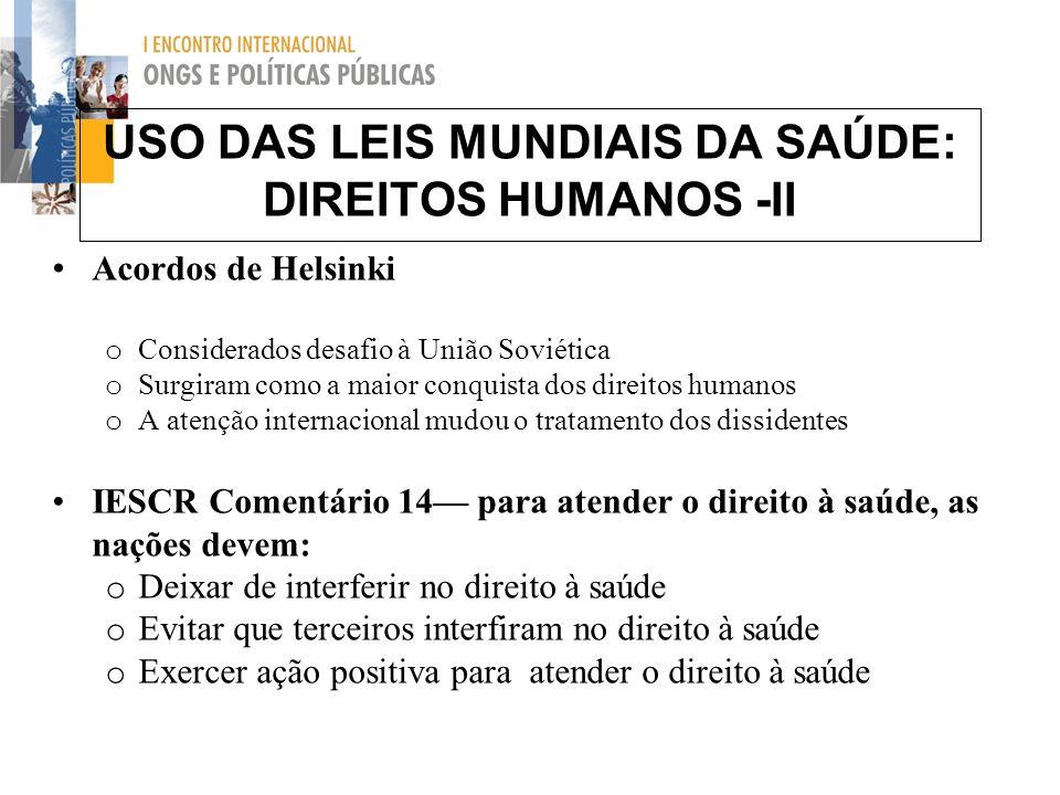 USO DAS LEIS MUNDIAIS DA SAÚDE: DIREITOS HUMANOS -II Acordos de Helsinki o Considerados desafio à União Soviética o Surgiram como a maior conquista do