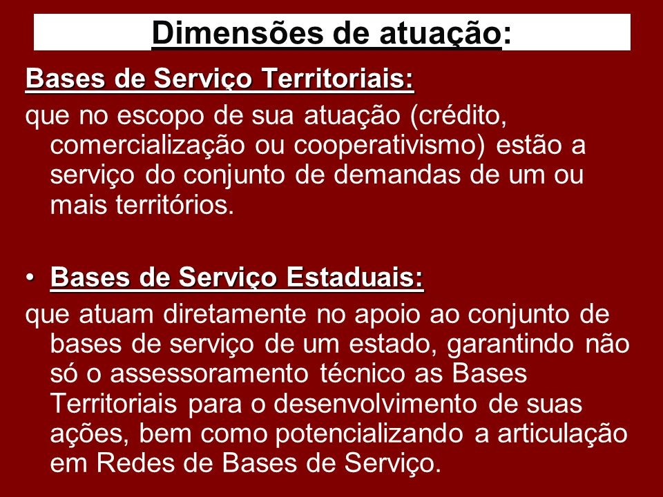 Dimensões de atuação: Bases de Serviço Territoriais: que no escopo de sua atuação (crédito, comercialização ou cooperativismo) estão a serviço do conj