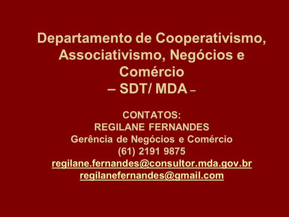 Departamento de Cooperativismo, Associativismo, Negócios e Comércio – SDT/ MDA – CONTATOS: REGILANE FERNANDES Gerência de Negócios e Comércio (61) 219
