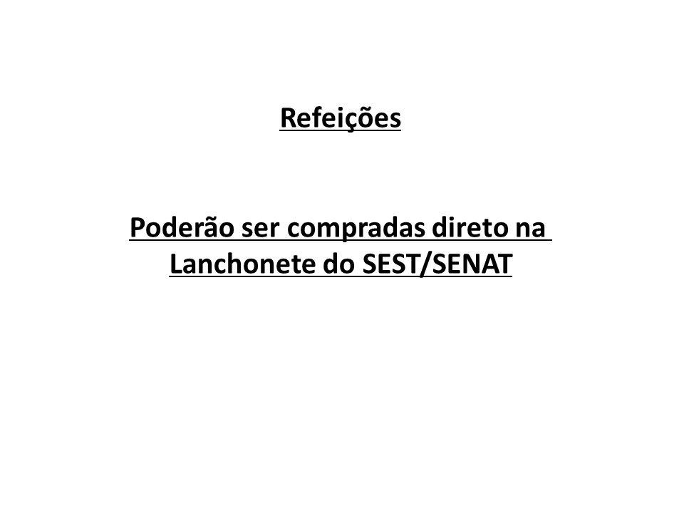 Refeições Poderão ser compradas direto na Lanchonete do SEST/SENAT