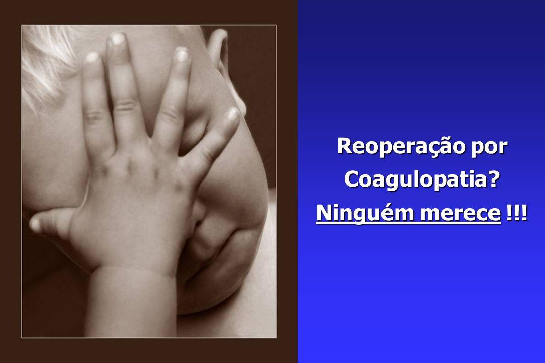 Reoperação por Coagulopatia? Ninguém merece !!!