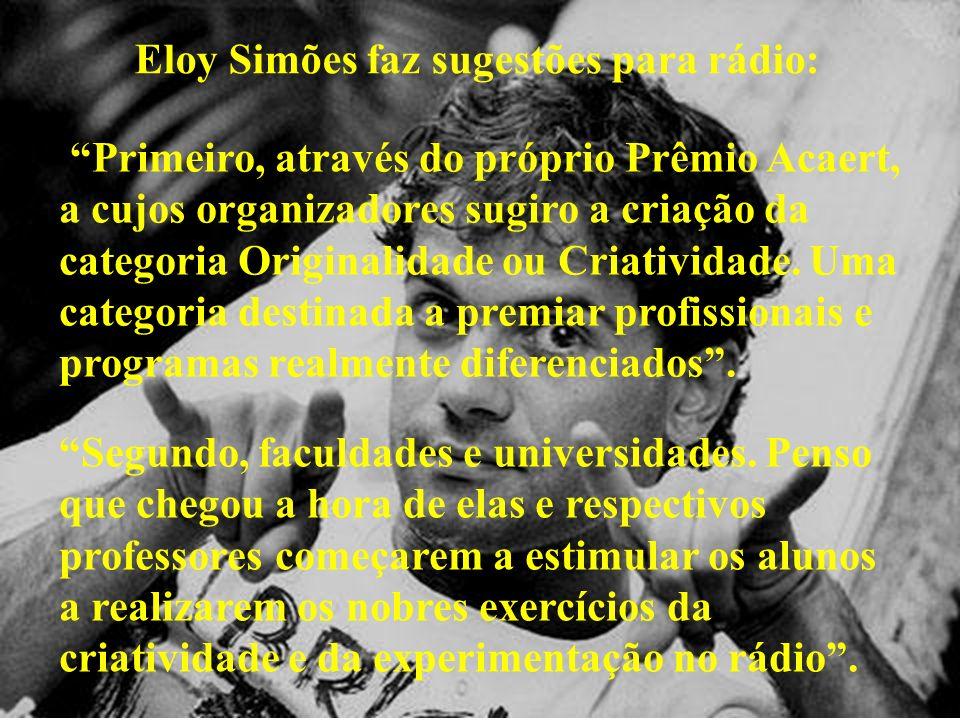 Eloy Simões faz sugestões para rádio: Primeiro, através do próprio Prêmio Acaert, a cujos organizadores sugiro a criação da categoria Originalidade ou