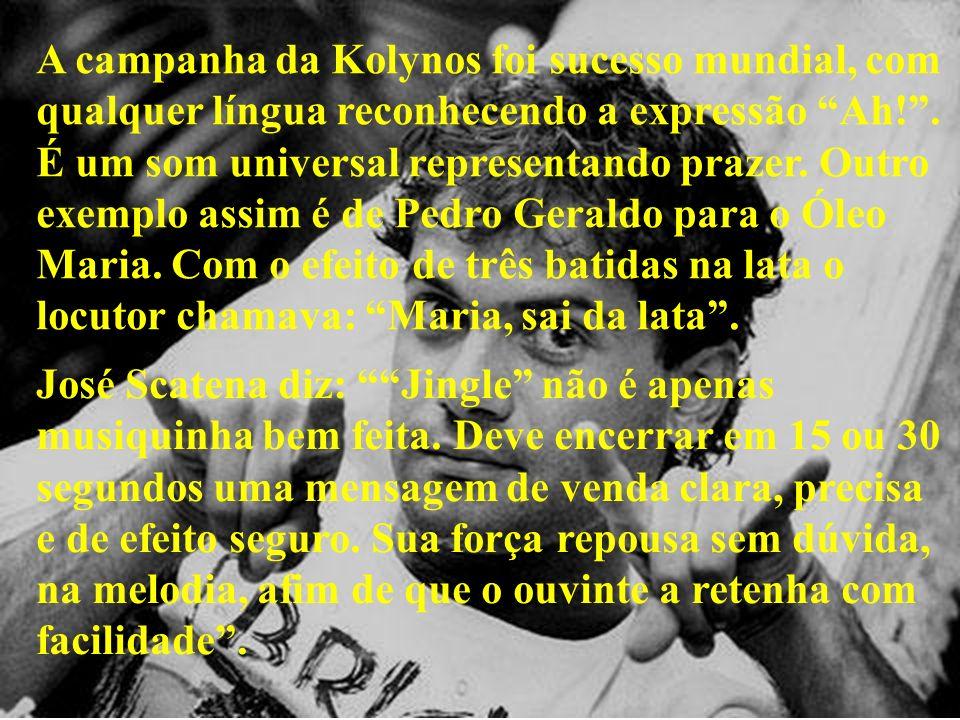 A campanha da Kolynos foi sucesso mundial, com qualquer língua reconhecendo a expressão Ah!. É um som universal representando prazer. Outro exemplo as