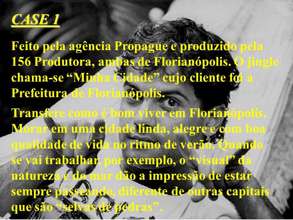 CASE 1 Feito pela agência Propague e produzido pela 156 Produtora, ambas de Florianópolis. O jingle chama-se Minha Cidade cujo cliente foi a Prefeitur