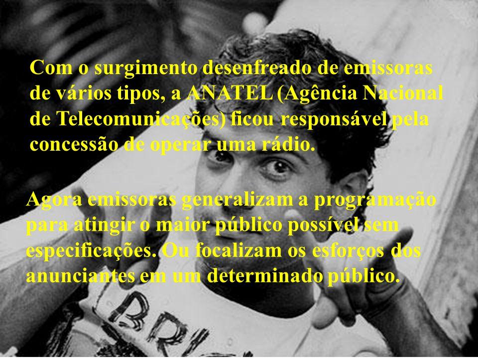 Com o surgimento desenfreado de emissoras de vários tipos, a ANATEL (Agência Nacional de Telecomunicações) ficou responsável pela concessão de operar
