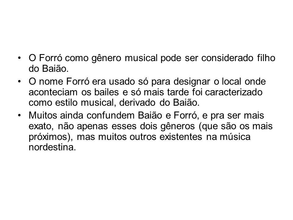 O Forró como gênero musical pode ser considerado filho do Baião. O nome Forró era usado só para designar o local onde aconteciam os bailes e só mais t