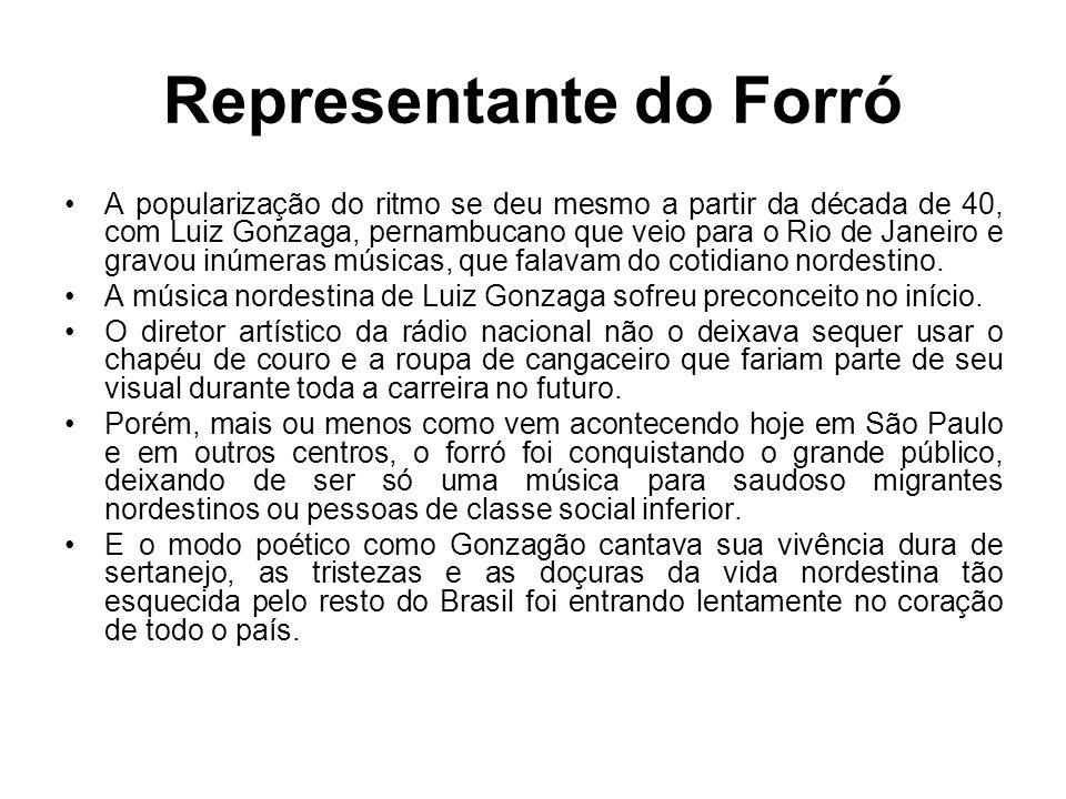 Representante do Forró A popularização do ritmo se deu mesmo a partir da década de 40, com Luiz Gonzaga, pernambucano que veio para o Rio de Janeiro e